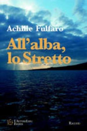 """""""All'alba, lo stretto"""" di Achille Fulfaro: recensione"""